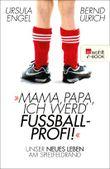 Mama, Papa, ich werd' Fußballprofi!: Unser neues Leben am Spielfeldrand