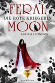 Feral Moon 1: Die rote Kriegerin