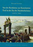 Von der Revolution zur Konstitution. Tirol in der Ära des Neoabsolutismus 1849/51-1860 (Veröffentlichungen des Tiroler Landesarchives)