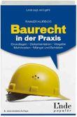 Baurecht in der Praxis: Grundlagen - Dokumentation - Vergabe - Mehrkosten - Mängel und Schäden (Ausgabe Österreich)