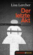 Der letzte Akt: Kriminalroman