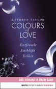 Colours of Love: Drei Romane in einem Band: Entfesselt / Entblößt / Erlöst
