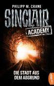 Sinclair Academy - 03: Die Stadt aus dem Abgrund (Die neuen Geisterjäger)