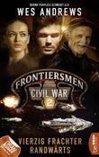 Frontiersmen: Civil War 2: Vierzig Frachter randwärts (Frontiersmen - die Serie)