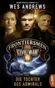 Frontiersmen: Civil War 4: Die Tochter des Admirals (Frontiersmen - die Serie)