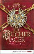 Die Bücherjäger: Historischer Roman