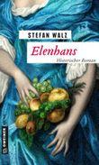 Elenhans: Historischer Roman (Historische Romane im GMEINER-Verlag)