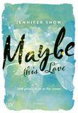 Maybe this Love - Und plötzlich ist es für immer