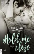 Hold me close - Burnham College (Burnham Reihe 2)