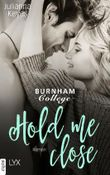 Hold me close - Burnham College (Burnham Reihe 2)