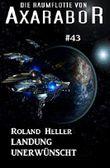 Die Raumflotte von Axarabor #43: Landung unerwünscht