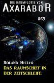 Die Raumflotte von Axarabor #59: Das Raumschiff in der Zeitschleife
