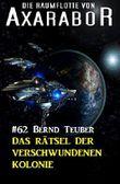 Die Raumflotte von Axarabor #62: Das Rätsel der verschwundenen Kolonie