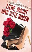 Liebe, Macht und rote Rosen