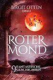 Roter Mond - 9 fantastische Geschichten