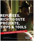 Refugees: Richtig gute Projekte, Tipps & Tools