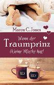 Wenn der Traumprinz (k)eine Macke hat!: Humorvoller Liebesroman