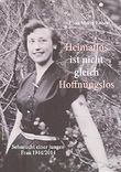 Heimatlos ist nicht gleich hoffnungslos: Sehnsucht einer jungen Frau 1944/2014