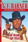G.F. Barner 106 - Western: Ein Tramp aus Texas