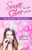 Sugar Free: Die Zucker Revolution