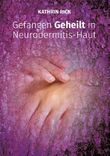 Gefangen Geheilt in Neurodermitis-Haut