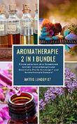 """Aromatherapie 2 in 1 Bundle - Einsteigerwissen plus Rezepturen: Einsteigerwissen plus Rezepturen Enthält """"Aromatherapie und Essentielle Öle für Einsteiger"""" und """"Aromatherapie Rezepte"""