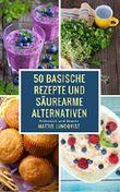 50 basische Rezepte und säurearme Alternativen: Frühstück und Snacks