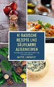 41 basische Rezepte und säurearme Alternativen: Mittagessen und Leckereien für zwischendurch