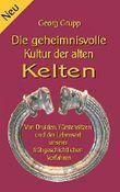 Die geheimnisvolle Kultur der alten Kelten: Von Druiden, Fürstensitzen und der Lebensart unserer frühgeschichtlichen Vorfahren (Wissen gemeinverständlich)