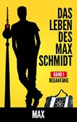Das Leben des Max Schmidt: Neuanfang