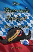 Eine Bayerische Hochzeit. Band 1: Karoline