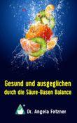 Gesund und ausgeglichen durch die Säure-Basen Balance