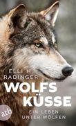 Wolfsküsse: Ein Leben unter Wölfen