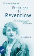Franziska zu Reventlow. Die anmutige Rebellin