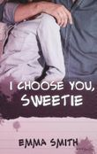 I choose you, Sweetie
