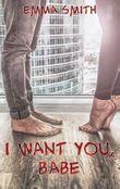 I want you, Babe