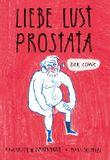 Liebe - Lust - Prostata: Der Comic