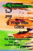 Seelenstark - 7 Wege zum Glück - Ein Erfahrungsbericht