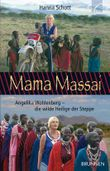 Mama Massai: Angelika Wohlenberg - die wilde Heilige der Steppe