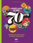 Unser Land in den 70ern: Nordrhein-Westfalen schreibt Geschichte