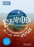52 kleine & große Eskapaden in Schleswig-Holstein an der Ostsee