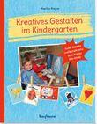 Kreatives Gestalten im Kindergarten: Kunst, Künstler und künstlerische Techniken für Kita-Kinder (PraxisIdeen für Kindergarten und Kita)