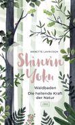 Shinrin Yoku - Waldbaden. Die heilende Kraft der Natur
