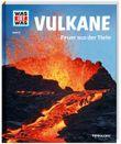 WAS IST WAS Band 57 Vulkane. Feuer aus der Tiefe
