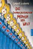 Die schrecklichsten Mütter der Welt