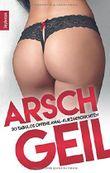 Arschgeil!: 30 tabulos offene Anal-Kurzgeschichten