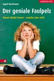 Der geniale Faulpelz: Warum Kinder lernen - manche aber nicht