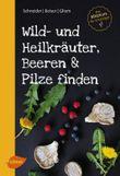 Wild- und Heilkräuter, Beeren und Pilze finden