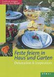 Feste feiern in Haus und Garten. Dekoration und Inspiration [Restexemplar] (Gebundene Ausgabe)