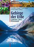 Gebirge der Erde: Landschaft - Klima - Pflanzenwelt